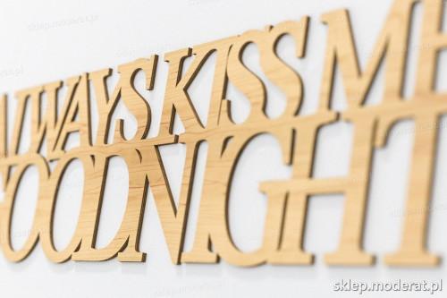 napis dekoracyjny Always kiss me goodnight - drewniane litery ze sklejki