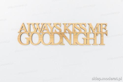 'Always kiss me goodnight'' napisy ścienne 3d wycięty laserem ze sklejki brzozowej