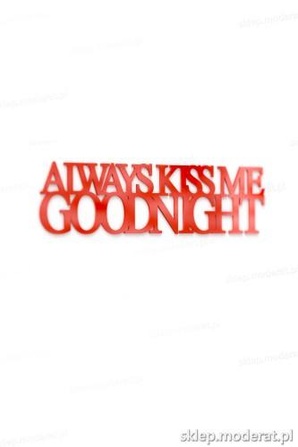 Całuśne napisy ''Always kiss me goodnight'' - drewniany napis na ścianę efekt lepszy od naklejki