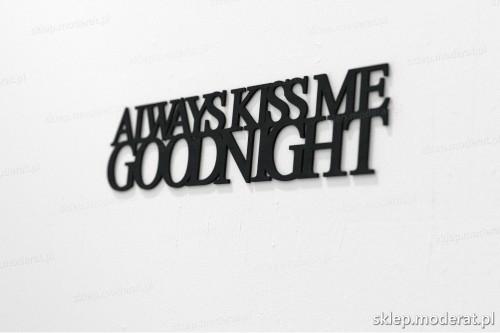 napis na ścianę z czarnej płyty hdf - Always kiss me goodnight - modny dodatek do wnętrz