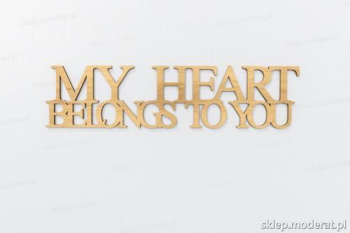 ''My heart belongs to you'' napisy ścienne wycięty laserem ze sklejki brzozowej