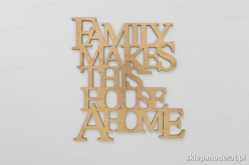 'Family makes this house a home'' sentencja ścienna wycięty laserem ze sklejki brzozowej