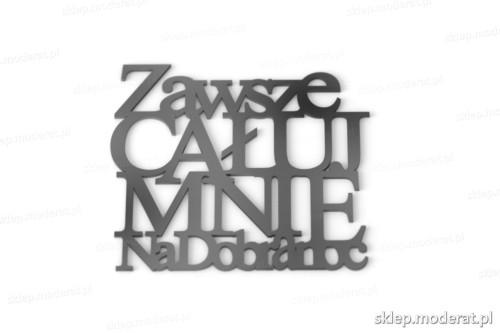 Oryginalne napisy ''Zawsze całuj mnie na dobranoc'' - drewniany napis na ścianę efekt lepszy od naklejki