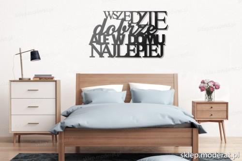 napis na ścianę Wszędzie dobrze ale w domu najlepiej nad łóżkiem