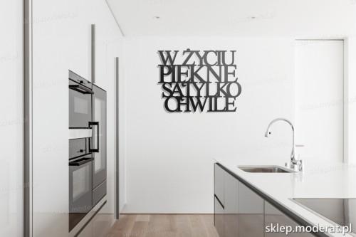 dekoracja na ścianę W życiu piękne są tylko chwile w kuchni