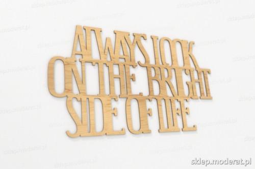 ''Always look on the bright side of life'' sentencja ścienna wycięty laserem ze sklejki brzozowej