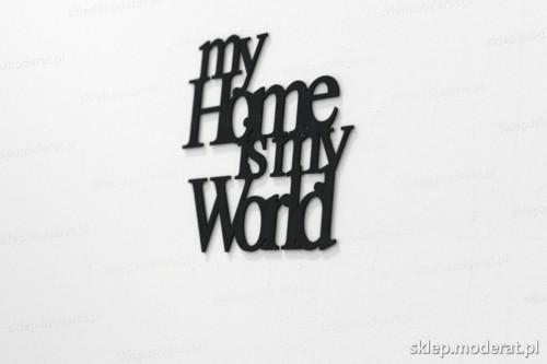 napis na ścianę z czarnej płyty hdf - My home is my world - modny dodatek do wnętrz