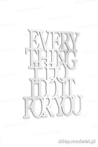 Oryginalna sentencja ''Everything i do i do it for you'' - drewniany napis na ścianę efekt lepszy od naklejki