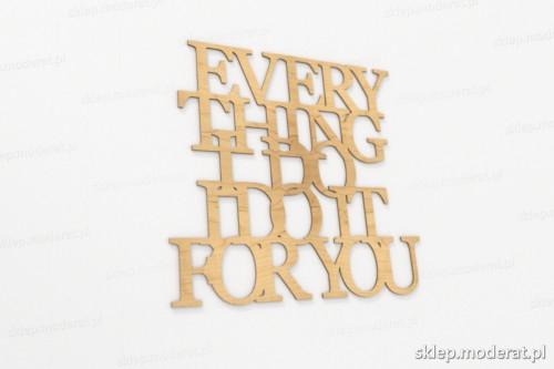 ''Everything i do i do it for you'' sentencja ścienna wycięty laserem ze sklejki brzozowej