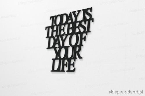 napis na ścianę z czarnej płyty hdf - Today is the best day of your life - modny dodatek do wnętrz