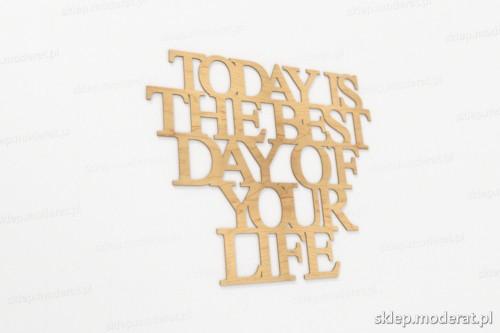 ''Today is the best day of your life'' sentencja ścienna wycięty laserem ze sklejki brzozowej