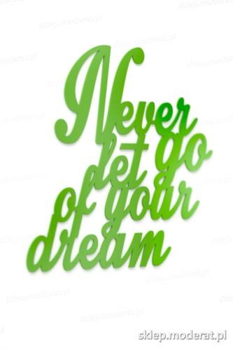 Fajna sentencja ''Never let go of your dream'' - drewniany napis na ścianę efekt lepszy od naklejki
