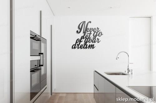 dekoracja na ścianę Never let go of your dream w kuchni