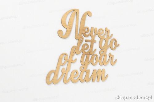 ''Never let go of your dream'' sentencja ścienna wycięty laserem ze sklejki brzozowej