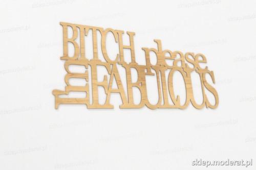 ''Bitch please imfabolous'' napisy ścienne wycięty laserem ze sklejki brzozowej