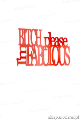 Ciekawe napisy ''Bitch please imfabolous'' - drewniany napis na ścianę efekt lepszy od naklejki