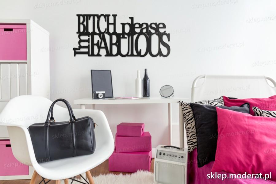 ''Bitch please imfabolous'' napisy ścienne - napis 3d zdjęcie na ścianie