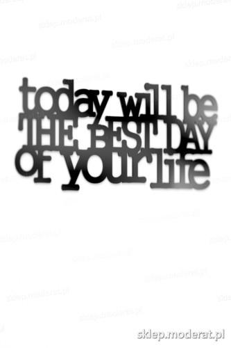 Estetyczna sentencja ''To day will be the best day of your life'' - drewniany napis na ścianę efekt lepszy od naklejki
