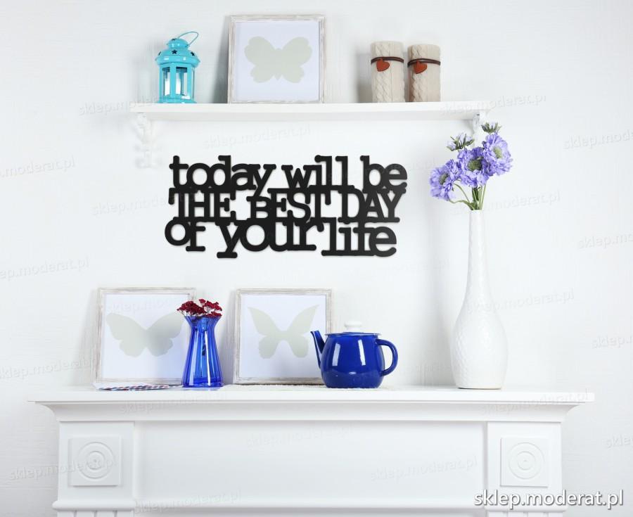 ''To day will be the best day of your life'' sentencja ścienna - napis 3d zdjęcie na ścianie