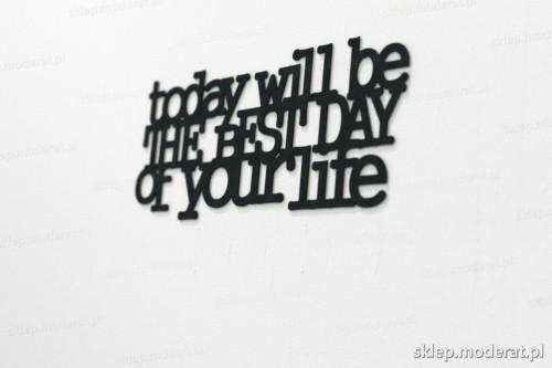 napis na ścianę z czarnej płyty hdf - To day will be the best day of your life - modny dodatek do wnętrz