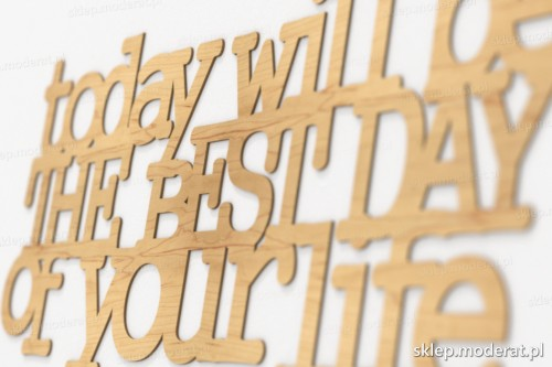 napis dekoracyjny To day will be the best day of your life - drewniane litery ze sklejki
