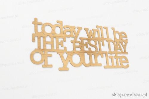 ''To day will be the best day of your life'' sentencja ścienna wycięty laserem ze sklejki brzozowej