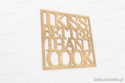 ''I kiss better than i cook'' napisy ścienne wycięty laserem ze sklejki brzozowej