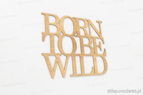 ''Born to be wild'' cytat ścienny wycięty laserem ze sklejki brzozowej