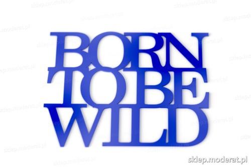 Fajny cytat ''Born to be wild'' - drewniany napis na ścianę efekt lepszy od naklejki