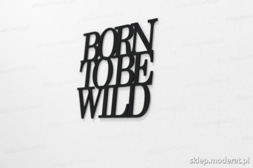 napis na ścianę z czarnej płyty hdf - Born to be wild - modny dodatek do wnętrz